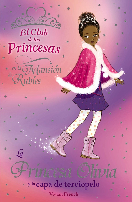 La princesa Olivia y la capa de terciopelo / Princess Olivia and the Velvet Cloak (El club de las princesas en la mansion de rubies / The Tiara Club at Ruby Mansion) (Spanish Edition) pdf