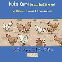 Kuku Kumi - It's all Swahili to me!: A fun rhyme book for children
