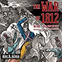 The War of 1812 in the Old Northwest Audiobook by Alec R. Gilpin Narrated by Gene E Traupman