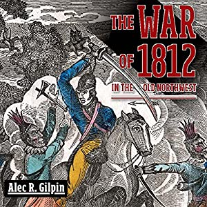 The War of 1812 in the Old Northwest Audiobook