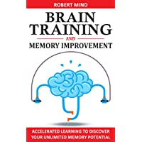BRAIN TRAINING & MEMORY IMPROVEMENT: Accelerated Learning to Discover Your Unlimited...