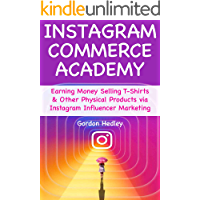 Instagram Commerce Academy: Earning Money Selling T-Shirts & Other Physical Products via Instagram Influencer Marketing