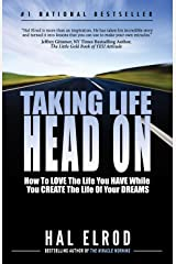 Taking Life Head On (The Hal Elrod Story): How To Love the Life You Have While You Create the Life of Your Dreams Kindle Edition