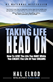 Taking Life Head On (The Hal Elrod Story): How To Love the Life You Have While You Create the Life of Your Dreams