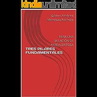 TRES PILARES FUNDAMENTALES : PARA UNA RELACIÓN DE PAREJA EXITOSA