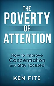 The Poverty of Attention: How to Improve Concentration and Stay Focused