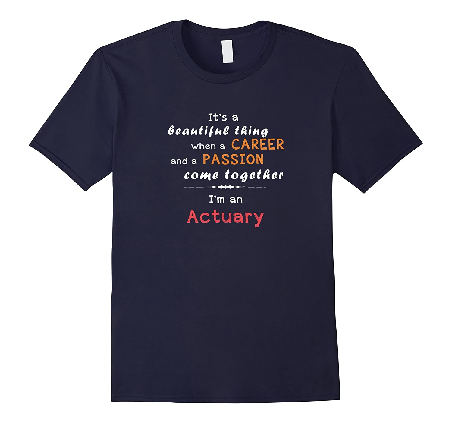Actuary Its beautiful thing Im an Actuary tshirt-PL