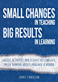 Small Changes in Teaching Big Results in Learning: Videos, activities and readings to stimulate fresh thinking about language learning