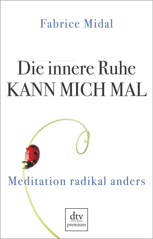 Die innere Ruhe kann mich mal: Meditation radikal anders
