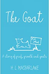 The Goat: A story of grief, growth and goats Kindle Edition