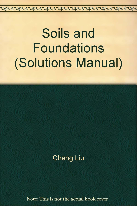 soils and foundations solutions manual cheng liu jack b evett rh amazon com Liu Jun Cheng Cheng Liu Eureka