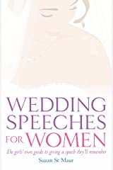 Wedding Speeches For Women: The Girls' Own Guide to Giving a Speech They'll Remember Kindle Edition