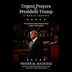 Urgent Prayers for President Trump & World Leaders: Who will Intercede for President Trump & Other World Leaders? (Trump…