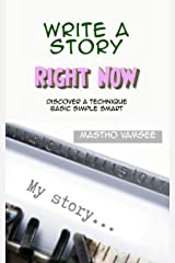 Write A Story Right Now: Discover A Technique Basic Simple Smart Kindle Edition