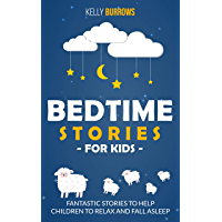 Bedtime Stories for Kids: Fantastic Stories to Help Children to Relax and Fall Asleep (English Edition)