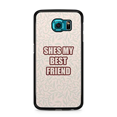Shes My Best Friend Quote Lovely Caring Girlfriend Phone Case Cover  Boyfriend For 2D Samsung S6