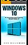 Windows 10: The Advanced Users Guide To Operating Microsoft Windows 10! (Windows 10 Tips And Tricks, Windows 10 Manual, Windows 10 User Guide) (English Edition)