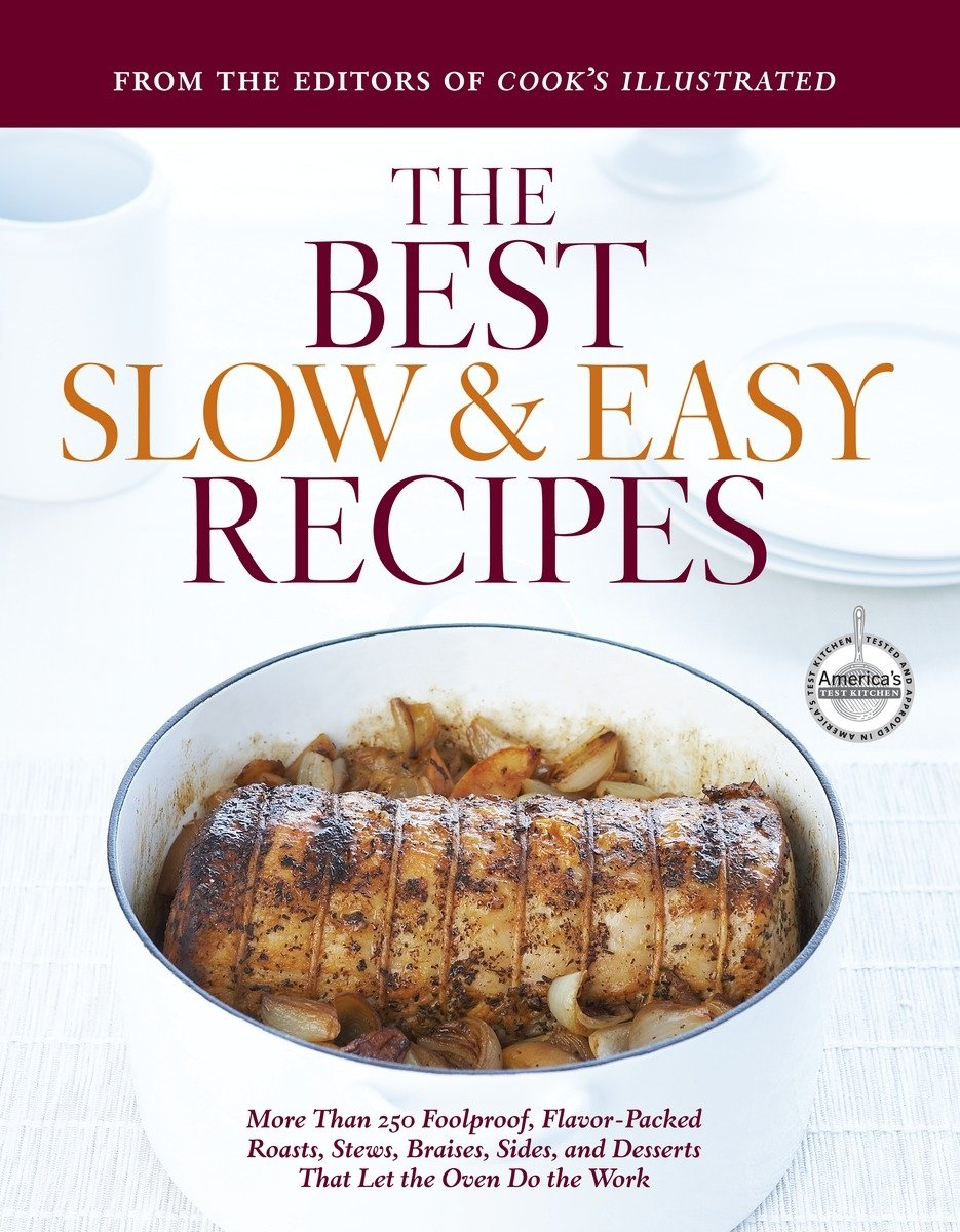 best slow and easy recipes more than 250 foolproof flavor packed roasts stews and braises that let the oven do the work best recipe classics cooks - Best Slow Cooker Americas Test Kitchen