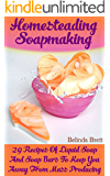 Homesteading Soapmaking: 29 Recipes Of Liquid Soap And Soap Bars To Keep You Away From Mass Producing