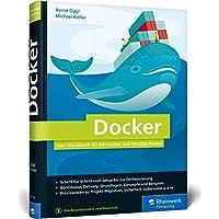 Docker: Das Praxisbuch für Entwickler und DevOps-Teams. Für Windows, Mac und Linux