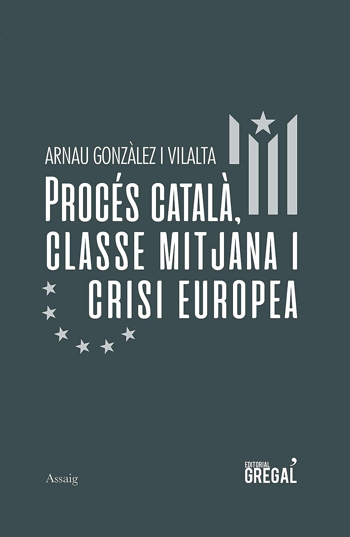 Procés català, classe mitjana i crisi europea (Catalan Edition ...