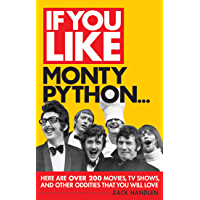 If You Like Monty Python...: Here Are Over 200 Movies, TV Shows and Other Oddities That You Will Love (English Edition)