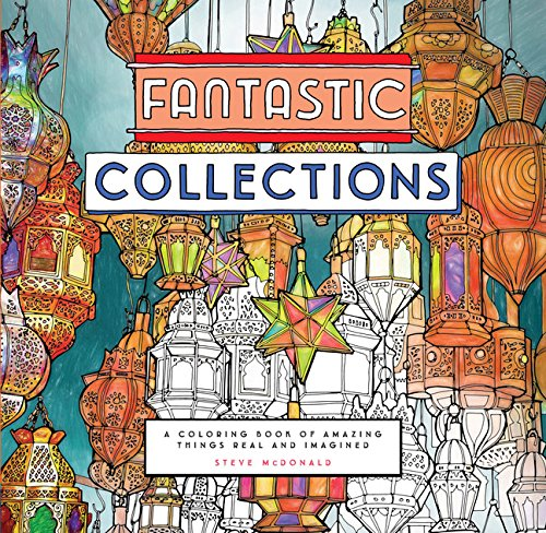 Fantastic Collections: A Coloring Book of Amazing Things Real and Imagined (Lamps Designs Whimsy)