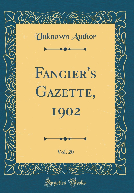 Download Fancier's Gazette, 1902, Vol. 20 (Classic Reprint) pdf epub
