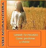 Sana tu Vida: Como Perdonar y Olvidar: Como superar una infidelidad