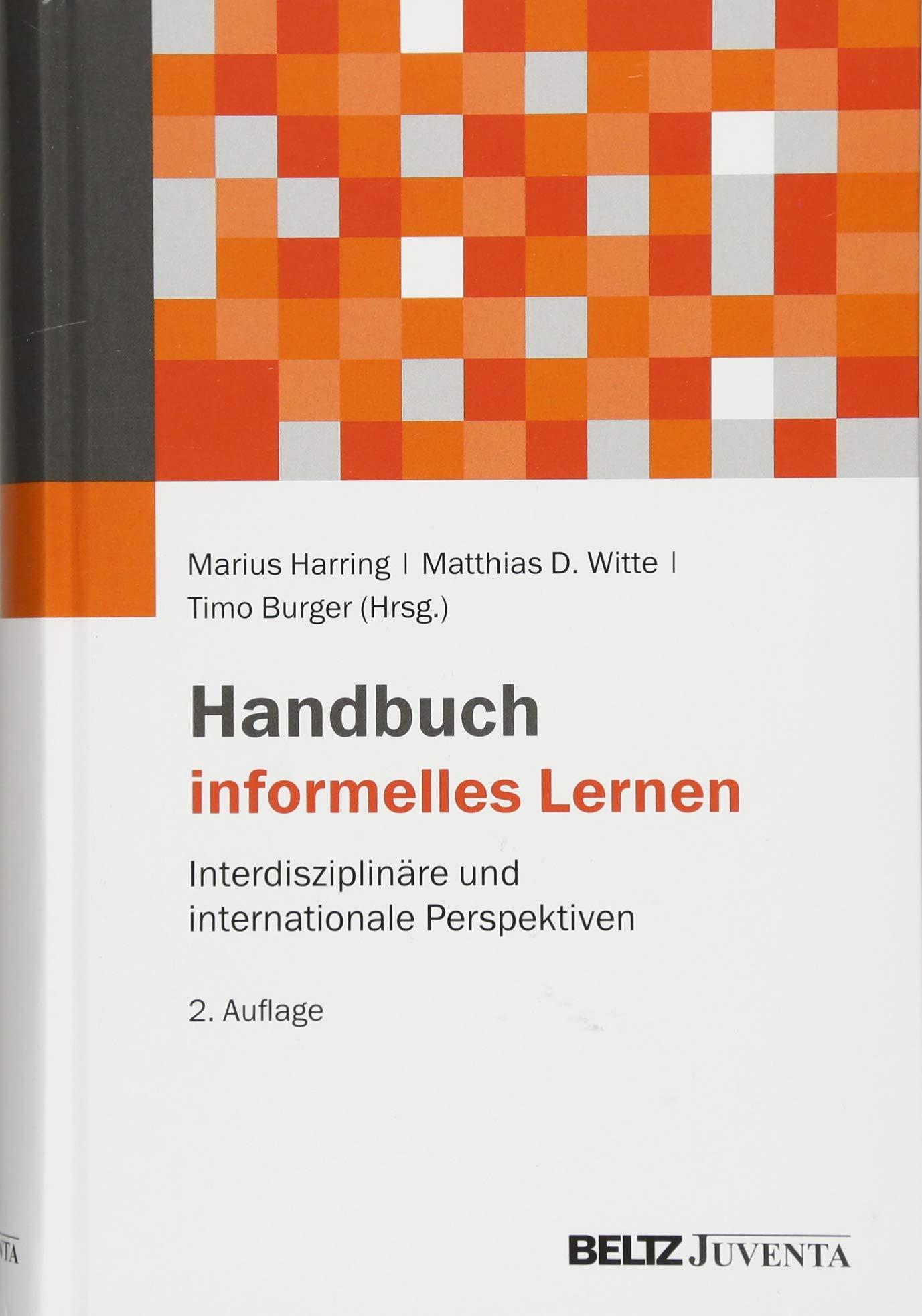 Handbuch informelles Lernen: Interdisziplinäre und internationale Perspektiven Gebundenes Buch – 27. Februar 2018 Marius Harring Matthias D. Witte Timo Burger Beltz Juventa