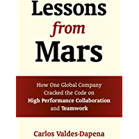 Lessons from Mars: How One Global Company Cracked the Code on High Performance Collaboration and Teamwork