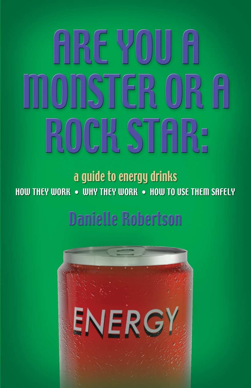 Download Are You a Monster or a Rock Star? a Guide to Energy Drinks - How They Work, Why They Work, How to Use Them Safely pdf epub