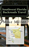 Southwest Florida Backroads Travel: Day Trips Off The Beaten Path: Towns, Beaches, Historic Sites, Wineries, Attractions (FLORIDA BACKROADS TRAVEL GUIDES Book 7)