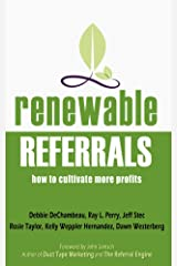 Renewable Referrals: How to Cultivate More Profits Kindle Edition
