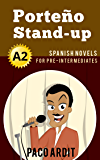 Spanish Novels: Porteño Stand-up (Short Stories for Pre Intermediates A2) (Spanish Edition)