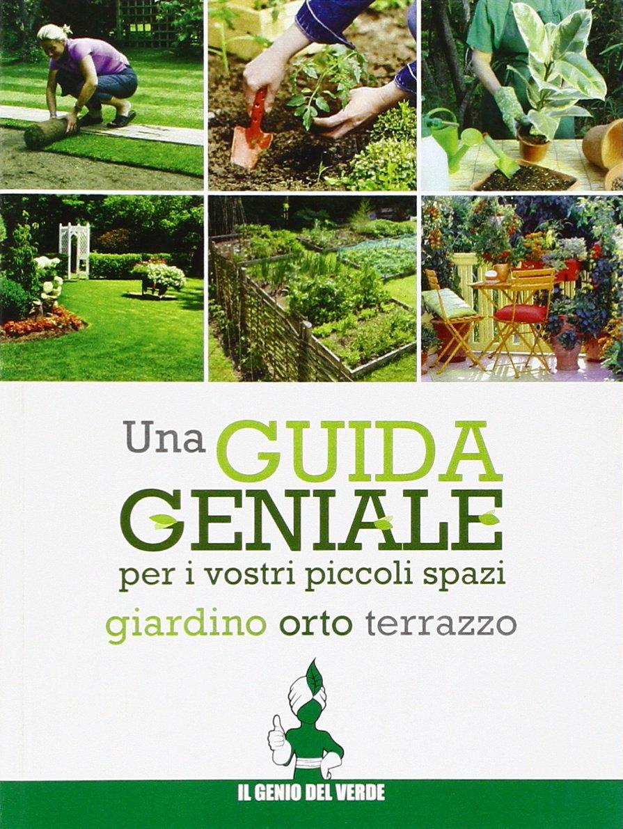 Una Guida Geniale Orto Giardino Terrazzo 9788896692097