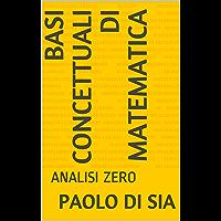BASI CONCETTUALI DI MATEMATICA : ANALISI ZERO (Italian Edition)