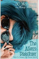 The Alien's Daughter (Tales of A Teenage Alien Human Hybrid) Paperback