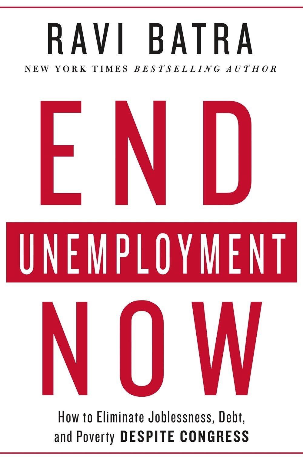 End Unemployment Now: How to Eliminate Joblessness, Debt, and Poverty Despite Congress: Amazon.es: Batra, Ravi: Libros en idiomas extranjeros
