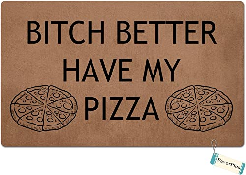 FavorPlus Bitch Better Have My Pizza Funny Entrance Custom Doormat Door Mat Machine Washable Rug Non Slip Mats Bathroom Kitchen Decor Area Rug 15.7X23.6 Inch