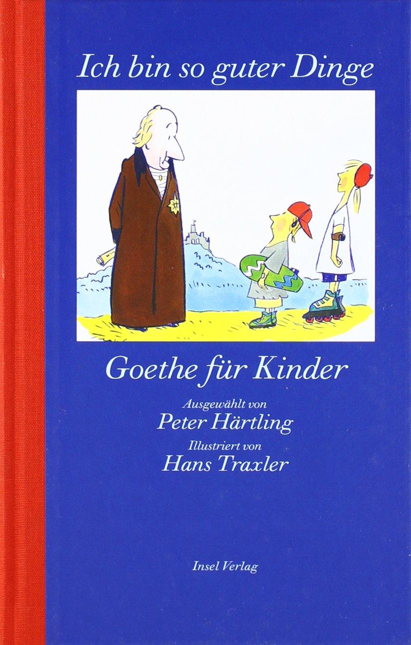 »Ich bin so guter Dinge«: Goethe für Kinder
