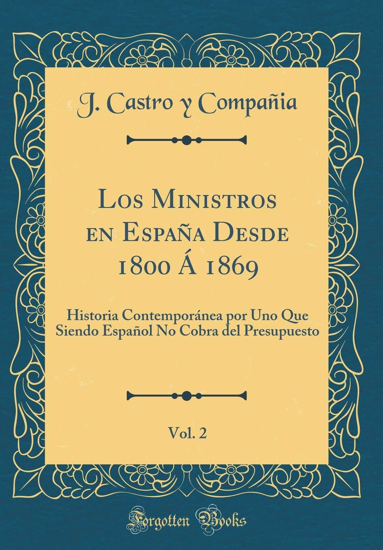 Los Ministros en España Desde 1800 Á 1869, Vol. 2: Historia ...