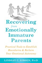 Recovering from Emotionally Immature Parents: Practical Tools to Establish Boundaries and Reclaim Your Emotional Autonomy Kindle Edition