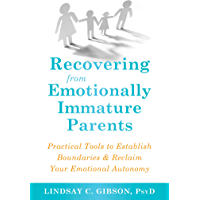 Recovering from Emotionally Immature Parents: Practical Tools to Establish Boundaries and Reclaim Your Emotional Autonomy (English Edition)