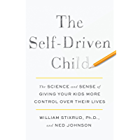 The Self-Driven Child: The Science and Sense of Giving Your Kids More Control Over Their Lives (English Edition)