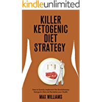 Killer Ketogenic Diet Strategy: How to Quickly Implement the Revolutionary Ketogenic Diet and Revitalize your Health (Dash Diet, Mediterranean Diet, Diets ... Diet, frugal cooking) (English Edition)