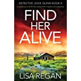 Find Her Alive: A gripping crime thriller packed with mystery and suspense (Detective Josie Quinn)