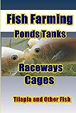 Fish Farming Ponds Tanks Raceways & Cages (Tilapia Fish Farming Book 1)
