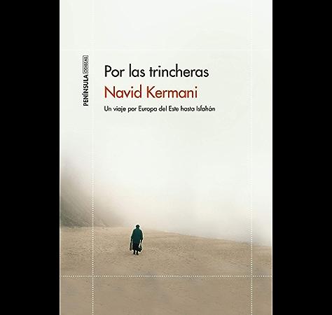 Por las trincheras: Un viaje por Europa del Este hasta Isfahán eBook: Kermani, Navid, Santana López, M. Belén: Amazon.es: Tienda Kindle