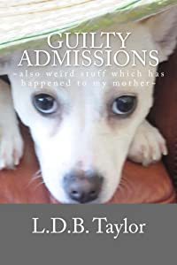 Guilty Admissions (Life at Witt's End On The Edge & Teetering In The Wild Wild West Book 1)
